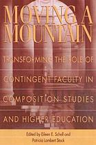 Moving a mountain : transforming the role of contingent faculty in composition studies and higher education