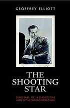 The shooting star : Denis Rake, MC : a clandestine hero of the Second World War