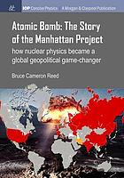 Atomic bomb : the story of the Manhattan Project : how nuclear physics became a global geopolitical game-changer