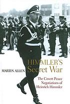 Himmler's secret war : the covert peace negotiations of Heinrich Himmler