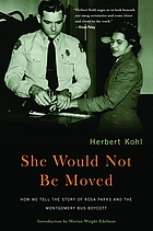 She would not be moved : how we tell the story of Rosa Parks and the Montgomery bus boycott