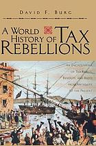 A world history of tax rebellions : an encyclopedia of tax rebels, revolts, and riots from antiquity to the present