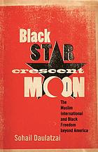 Black Star, Crescent Moon : The Muslim International and Black Freedom beyond America