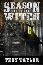 Season of the witch : the haunted history of the Bell witch of Tennessee