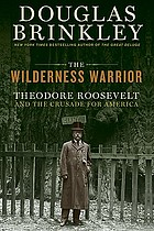 Wilderness warrior : Theodore Roosevelt and the crusade for America, 1858-1919