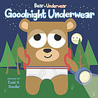 Bear in underwear : goodnight underwear