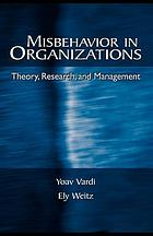 Misbehavior in organizations : theory, research, and management