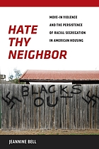 Hate thy neighbor : move-in violence and the persistence of racial segregation in American housing