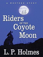 Riders of the coyote moon : a western story