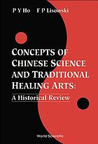 Concepts of Chinese science and traditional healing arts : a historical review