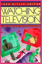 Watching television : a Pantheon guide to popular culture