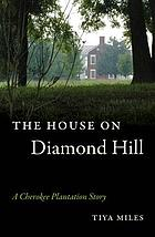 The house on Diamond Hill : a Cherokee plantation story