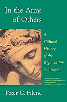 In the arms of others : a cultural history of the right-to-die in America