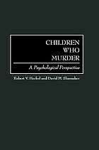 Children who murder : a psychological perspective