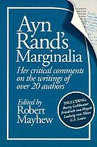 Ayn Rand's marginalia : her critical comments on the writings of over 20 authors