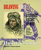Drawing fire : a combat artist at war : Pacific, Europe, Korea, Indochina, Vietnam