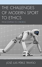 The challenges of modern sport to ethics : from doping to cyborgs