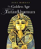 The golden age of Tutankhamun : divine might and splendor in the New Kingdom
