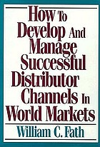 How to develop and manage successful distributor channels in world markets