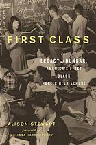 First class : the legacy of Dunbar, America's first Black public high school