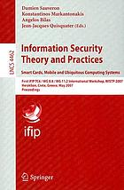Information security theory and practices : smart cards, mobile and ubiquitous computing systems ; First IFIP TC6/W G 8.8/ WG 11.2 International Workshop, WISTP 2007, Heraklion, Crete, Greece, May 9-11, 2007 : proceedings