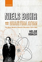 Niels Bohr and the quantum atom : the Bohr model of atomic structure, 1913-1925