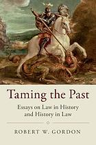 Taming the past : essays on law in history and history in law