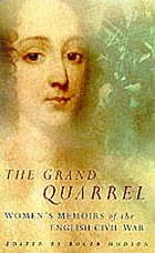 The grand quarrel : women's memoirs of the English Civil War