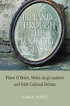 Ireland through the looking-glass : Flann O'Brien, Myles na gCopaleen and Irish cultural debate