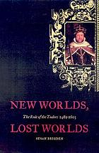 New worlds, lost worlds : the rule of the Tudors, 1485-1603