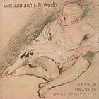 Watteau and his world : French drawing from 1700 to 1750