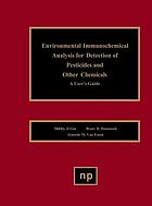 Environmental immunochemical analysis for detection of pesticides and other chemicals : a user's guide