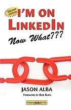 I'm on LinkedIn, now what??? : a guide to getting the most out of LinkedIn