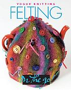 Vogue knitting felting.