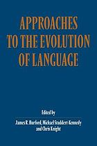 Approaches to the evolution of language : social and cognitive bases