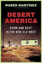 Desert America : boom and bust in the new Old West