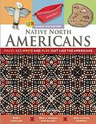 Native North Americans : dress, eat, write, and play just like the Native North Americans