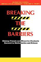 Breaking the barriers : helping female and minority students succeed in mathematics and science