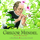 Gregor Mendel : the friar who grew peas