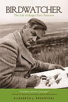 Birdwatcher : the life of Roger Tory Peterson