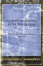 European metals in native hands : rethinking the dynamics of technological change, 1640-1683