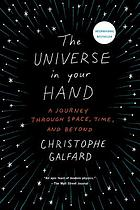 Universe in your hand : a journey through space, time, and beyond.