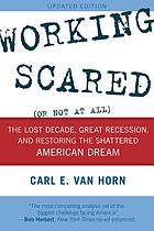 Working scared (or not at all) : the lost decade, great recession, and restoring the shattered American dream