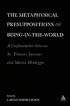 The metaphysical presuppositions of being-in-the-world : a confrontation between St. Thomas Aquinas and Martin Heidegger