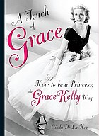 A touch of Grace : how to be a princess, the Grace Kelly way