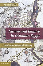 Nature and empire in Ottoman Egypt : an environmental history