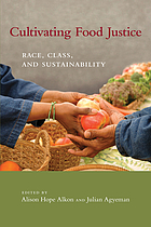 Cultivating food justice : race, class, and sustainability
