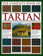 The complete book of tartan : a heritage encyclopedia of over 400 tartans and the stories that shaped Scottish history