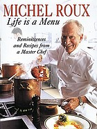 Michel Roux : life is a menu : reminiscences and recipes from a master chef