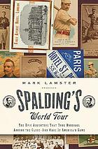 Spalding's world tour : the epic adventure that took baseball around the globe--and made it America's game